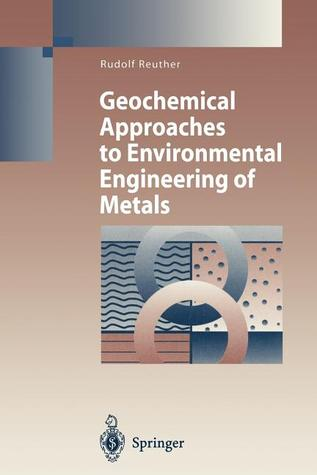 Geochemical Approaches to Environmental Engineering of Metals  by  Rudolf Reuther
