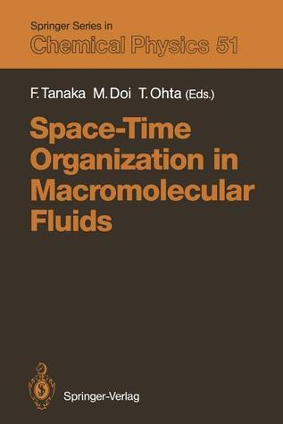 Space-Time Organization in Macromolecular Fluids: Proceedings of the Eleventh Taniguchi International Symposium, Hakone, Japan, November 7 12, 1988 Fumihiko Tanaka
