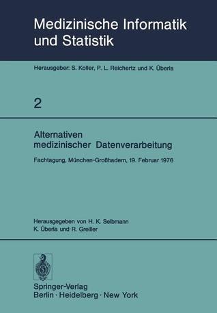 Alternativen Medizinischer Datenverarbeitung: Fachtagung, Munchen-Grosshadern, 19. Februar 1976  by  Hans-Konrad Selbmann