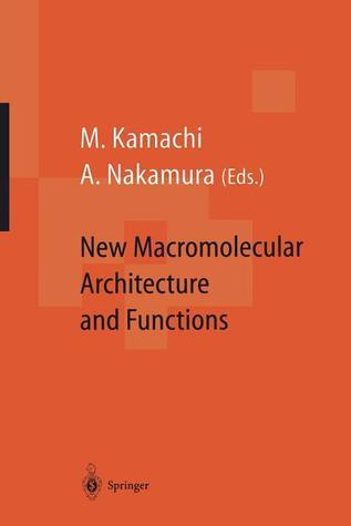 New Macromolecular Architecture and Functions: Proceedings of the Oums 95 Toyonaka, Osaka, Japan, 2 5 June, 1995 Mikiharu Kamachi