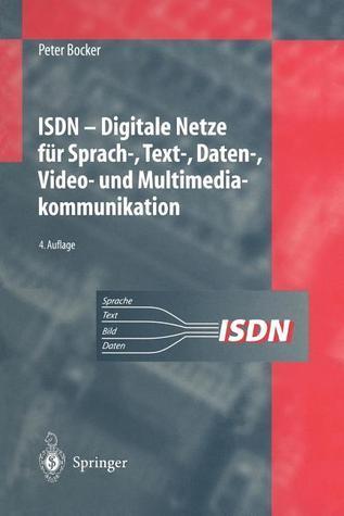 ISDN: Digitale Netze Fur Sprach-, Text-, Daten-, Video- Und Multimediakommunikation  by  Peter Bocker