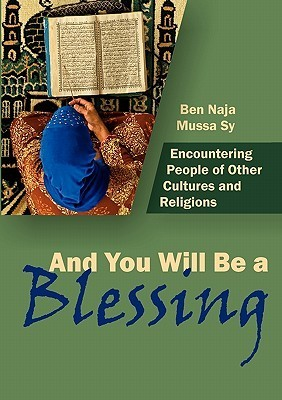 And You Shall Be a Blessing: Encountering People of Other Cultures and Religions Naja Ben