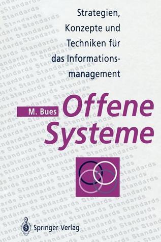 Offene Systeme: Strategien, Konzepte Und Techniken Fa1/4r Das Informationsmanagement  by  Manfred Bues