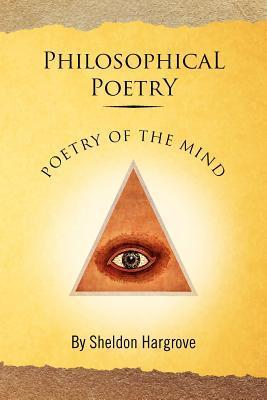 Philosophical Poetry: Poetry of the Mind Sheldon Hargrove