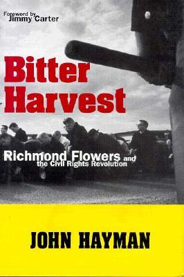 Bitter Harvest: Richmond Flowers And The Civil Rights Revolution John Hayman