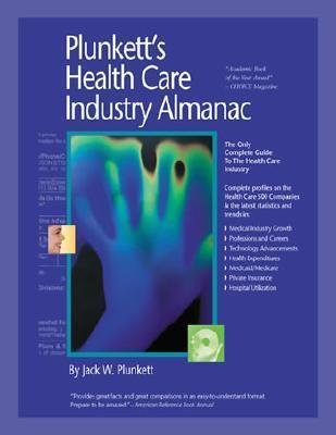 Plunketts Health Care Industry Almanac 2006: The Only Complete Reference to the Health Care Industry  by  Jack W. Plunbett