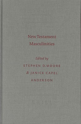 New Testament Masculinities  by  S. D. Moore