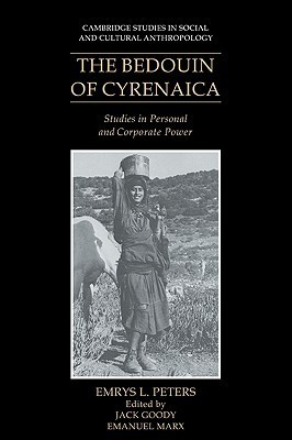 The Bedouin of Cyrenaica: Studies in Personal and Corporate Power Emrys L. Peters