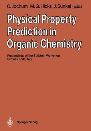 Physical Property Prediction in Organic Chemistry: Proceedings of the Beilstein Workshop, 16 20th May, 1988, Schloss Korb, Italy Clemens Jochum