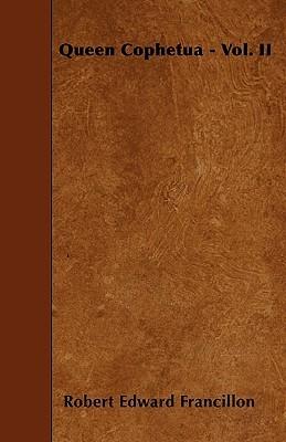 Queen Cophetua - Vol. II  by  Robert Edward Francillon
