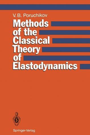 Methods of the Classical Theory of Elastodynamics  by  Vladimir B. Poruchikov