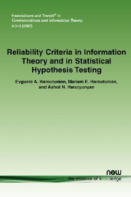 Reliability Criteria In Information Theory And In Statistical Hypothesis Testing Evgueni A. Haroutunian