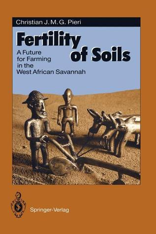 Fertility of Soils: A Future for Farming in the West African Savannah Christian J. M. G. Pieri