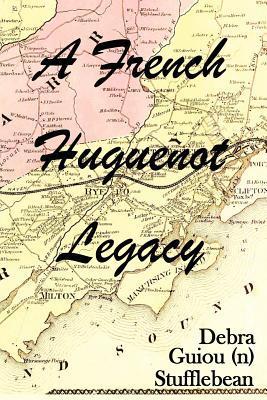 A French Huguenot Legacy Debra Guiou(N) Stufflebean