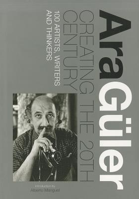 Creating the 20th Century: 100 Artists, Writers and Thinkers  by  Ara Güler