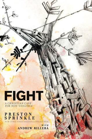 Fight: A Christian Case for Non-Violence Preston Sprinkle