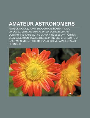Amateur Astronomers: Patrick Moore, John Broughton, Robert Todd Lincoln, John Dobson, Andrew Lowe, Richard Dunthorne, Karl Guthe Jansky Source Wikipedia