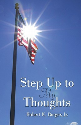 Step Up to My Thoughts  by  Robert K. Barger Jr.