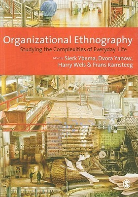 Organizational Ethnography: Studying the Complexities of Everyday Life Sierk Ybema