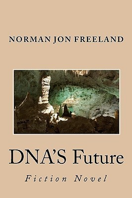 DNAs Future: Fiction Novel  by  Norman Jon Freeland