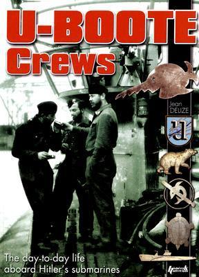 U-Boote Crews: The Day-To-Day Life Aboard Hitlers Submarines Jean Delize