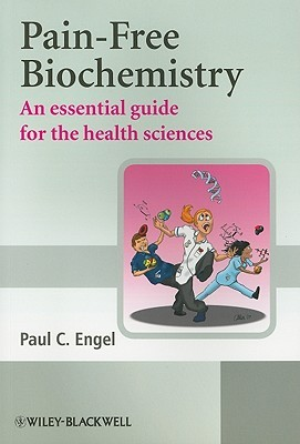 Pain-Free Biochemistry: An Essential Guide for the Health Sciences  by  Paul Engel