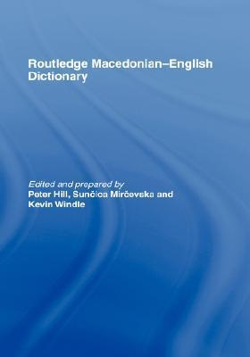 The Routledge Macedonian-English Dictionary  by  Peter Hill