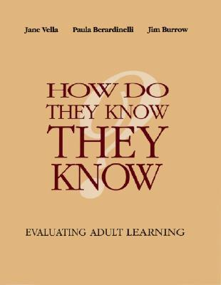 How Do They Know They Know: Evaluating Adult Learning Jane Vella