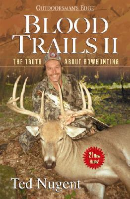 Blood Trails II: The Truth about Bowhunting  by  Ted Nugent