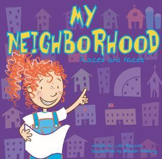 My Neighborhood: Places and Faces Lisa Bullard