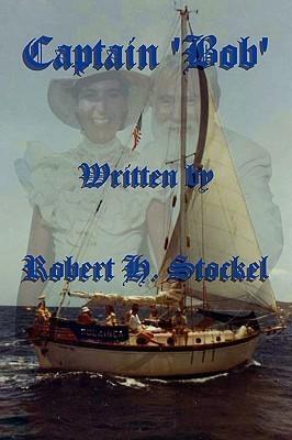 Captain Bob Robert H. Stockel