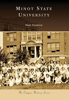 Minot State University, North Dakota (Campus History Series) Mark Timbrook