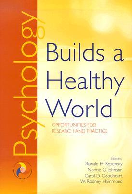 Psychology Builds a Healthy World: Opportunities for Research and Practice  by  Ronald H. Rozensky