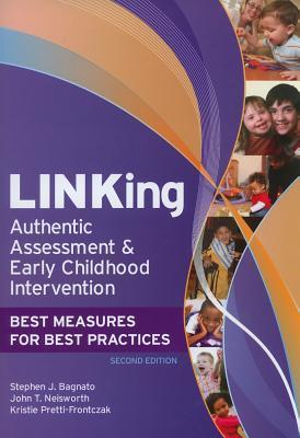LINKing Authentic Assessment and Early Childhood Intervention: Best Measures for Best Practices, Second Edition Stephen Bagnato