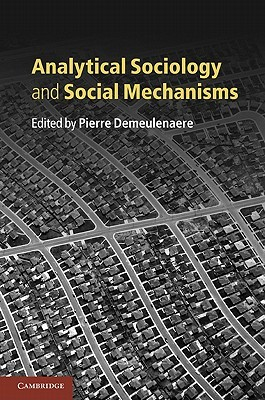 Analytical Sociology and Social Mechanisms Pierre Demeulenaere