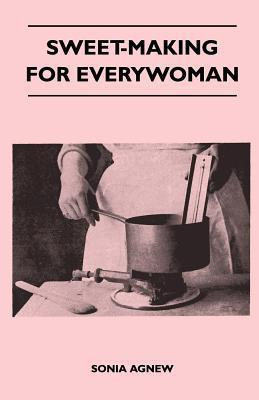 Sweet-Making for Everywoman  by  Sonia Agnew