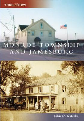 Monroe Township and Jamesburg, New Jersey (Then and Now) John D. Katerba