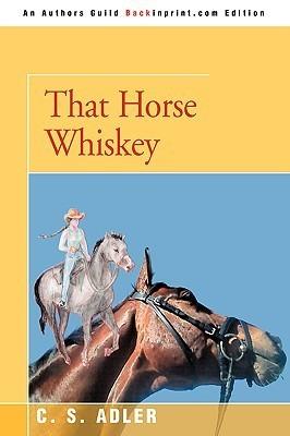 That Horse Whiskey  by  C.S. Adler