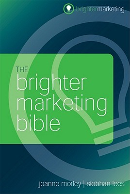 The Brighter Marketing Bible Joanne Morley