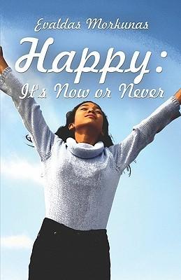 Happy: Its Now or Never  by  Evaldas Morkunas