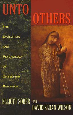 Unto Others: The Evolution and Psychology of Unselfish Behavior Elliott Sober