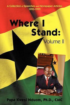 Where I Stand, Volume II: A Collection of Speeches, Essays, and Newspaper Articles, 1995-1999  by  Papa Kwesi Nduom
