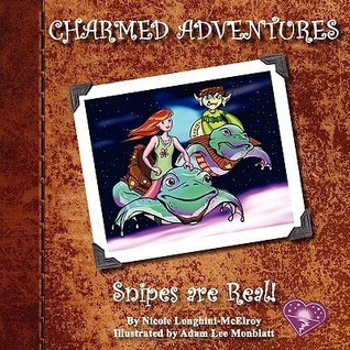 Charmed Adventures: Snipes Are Real!  by  Nicole Longhini-Mcelroy