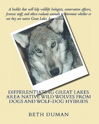 Differentiating Great Lakes Area Native Wild Wolves from Dogs and Wolf-Dog Hybrids Beth Duman