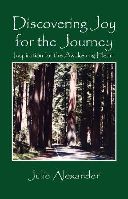 Discovering Joy for the Journey: Inspiration for the Awakening Heart  by  Julie Alexander
