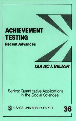 Achievement Testing: Recent Advances  by  Isaac I. Bejar