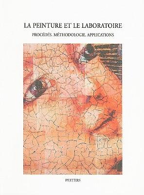 La Peinture Et le Laboratoire: Procedes, Methodologie, Applications R. Van Schoute