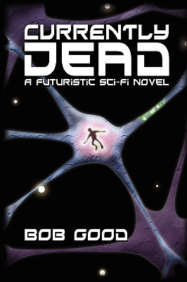 Currently Dead: A Futuristic Sci-Fi Novel Bob Good