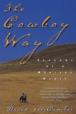 The Cowboy Way: Seasons Of A Montana Ranch  by  David McCumber