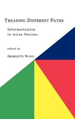 Treading Different Paths: Informatization In Asian Nations Georgette Wang